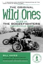 The Original Wild Ones: Tales of the Boozefighters Motorcycle Club ebook by Bill Hayes,Jim Quattlebaum,Dave Nichols