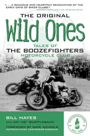 The Original Wild Ones: Tales of the Boozefighters Motorcycle Club - Tales of the Boozefighters Motorcycle Club ebook by Bill Hayes,Jim Quattlebaum,Dave Nichols