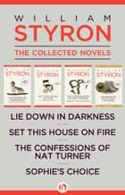 William Styron: The Collected Novels ebook by William Styron