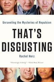 That's Disgusting: Unraveling the Mysteries of Repulsion ebook by Rachel Herz