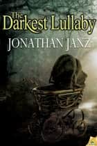 The Darkest Lullaby ebook by Jonathan Janz