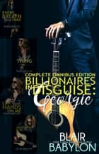 Billionaires in Disguise: Georgie and Xan Complete Omnibus Edition ebook by Blair Babylon