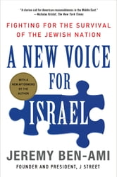 A New Voice for Israel - Fighting for the Survival of the Jewish Nation ebook by Jeremy Ben-Ami