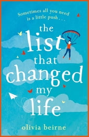 The List That Changed My Life - the uplifting page-turner that will make you weep with laughter ebook by Olivia Beirne