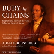 Bury the Chains - Prophets and Rebels in the Fight to Free an Empire's Slaves audiobook by Adam Hochschild
