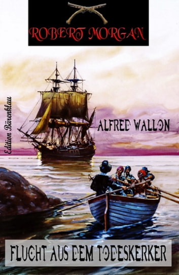 Robert Morgan - Flucht aus dem Todeskerker - Band 2 der Piratenserie ebook by Alfred Wallon