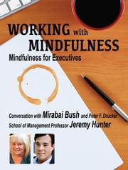 Working with Mindfulness: Mindfulness for Executives ebook by Mirabai Bush,Jeremy Hunter
