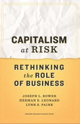 Capitalism at Risk - Rethinking the Role of Business ebook by Joseph L. Bower,Herman B. Leonard,Lynn S. Paine