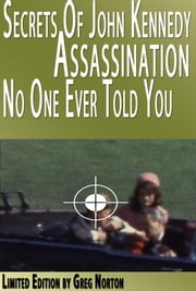 Secrets of John Kennedy (JFK) Assassination No One Ever Told You ebook by Greg Norton