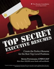 Top Secret Executive Resumes, Second Edition - Create the Perfect Resume for the Best Top-Level Positions ebook by Steven Provenzano