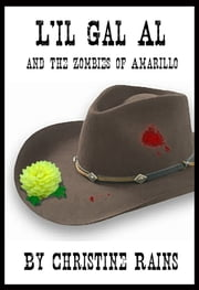 L'il Gal Al and the Zombies of Amarillo ebook by Christine Rains