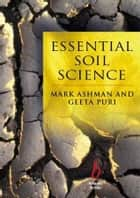 Essential Soil Science - A Clear and Concise Introduction to Soil Science ebook by Mark Ashman, Geeta Puri