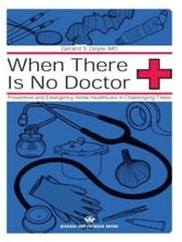 When There Is No Doctor - Preventive and Emergency Healthcare in Uncertain Times ebook by Gerard S. Doyle