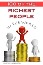 100 of the Richest People in the World ebook by Alex Trost/Vadim Kravetsky