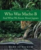 Who Was Macho B and What We Know about Jaguars ebook by Mary Jo Nickum