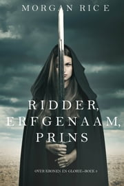 Ridder, Erfgenaam, Prins (Over Kronen en Glorie—Boek #3) ebook by Morgan Rice