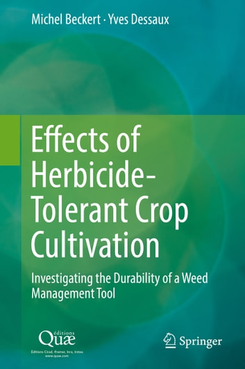 Effects of Herbicide-Tolerant Crop Cultivation - Investigating the Durability of a Weed Management Tool ebook by Michel Beckert,Yves Dessaux