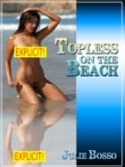 Topless on the Beach: A Rough MFF Threesome Short ebook by Julie Bosso