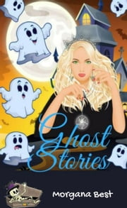 Ghost Stories (Cozy Mystery Series) ebook by Morgana Best