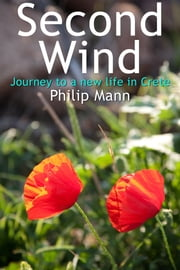 Second Wind - Journey to a new life in Crete ebook by Philip Mann