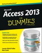 Access 2013 For Dummies ebook by Ken Cook, Laurie Ulrich Fuller