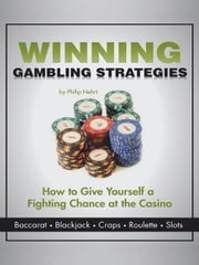 Winning Gambling Strategies - How to Give Yourself a Fighting Chance at the Casino ebook by Philip Nehrt