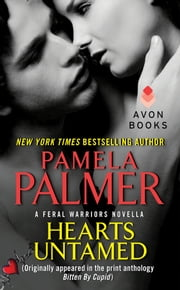 Hearts Untamed - A Feral Warriors Novella (Originally appeared in the print anthology BITTEN BY CUPID) ebook by Pamela Palmer