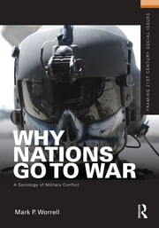 Why Nations Go to War - A Sociology of Military Conflict ebook by Mark P. Worrell