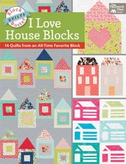 Block-Buster Quilts - I Love House Blocks - 14 Quilts from an All-Time Favorite Block ebook by Karen M. Burns