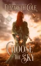Choose the Sky - A Medieval Romance ebook by Elizabeth Cole