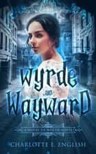 Wyrde and Wayward ebook by Charlotte E. English