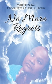 No More Regrets ebook by Prophetess Angela Horn