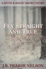 Fly Straight and True ebook by J.R. Pearse Nelson