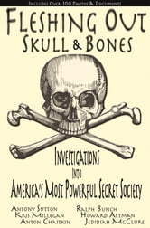 Fleshing Out Skull & Bones: Investigations into America's Most Powerful Secret Society ebook by Kris Millegan