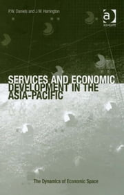 Services and Economic Development in the Asia-Pacific ebook by Professor James W Harrington,Professor Peter Daniels,Prof Dr Christine Tamásy