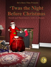 Da's Story Time: 'Twas the Night Before Christmas - Da's Story Time ebook by Jeffry S. Hepple