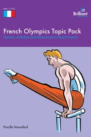 French Olympics Topic Pack - Games, Activities and Resources to Teach French ebook by Priscilla Hannaford