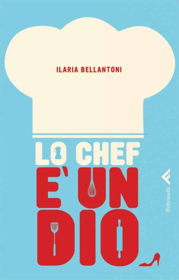 Lo chef è un dio eBook by Ilaria Bellantoni