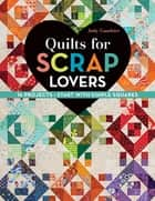 Quilts for Scrap Lovers ebook by Judy Gauthier
