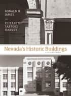 Nevada's Historic Buildings - A Cultural Legacy ebook by Ronald M. James, Elizabeth Harvey, Thomas Perkins