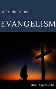 Evangelism: A Study Guide ebook by Riaan Engelbrecht