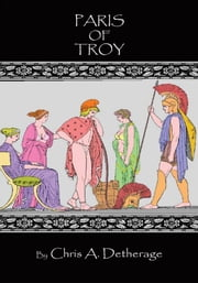 Paris of Troy - NA ebook by Chris A. Detherage