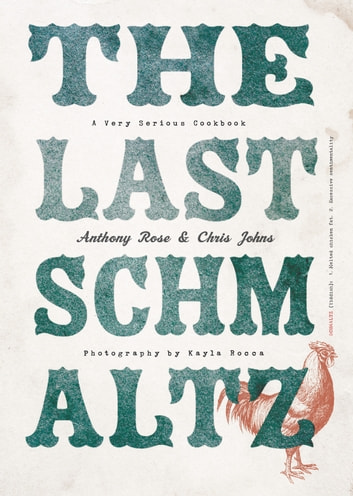 The Last Schmaltz - A Very Serious Cookbook eBook by Anthony Rose,Chris Johns