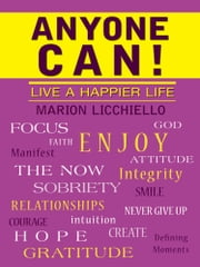 ANYONE CAN! - Live A Happier Life ebook by Marion Licchiello