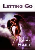 Letting Go ebook by J.J. Haile