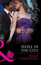 Sizzle in the City (Mills & Boon Blaze) (Flirting With Justice, Book 1) ebook by Wendy Etherington