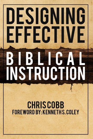 Designing Effective Biblical Instruction ebook by Chris Cobb