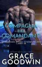 La compagna dei comandanti eBook by Grace Goodwin
