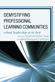 Demystifying Professional Learning Communities - School Leadership at Its Best ebook by Kristine Kiefer Hipp,Jane Bumpers Huffman,Shirley M. Hord,Jesus Abrego,D'Ette Fly Cowan,Gayle Moller,Dianne F. Olivier,Anita M. Pankake,Linda Roundtree