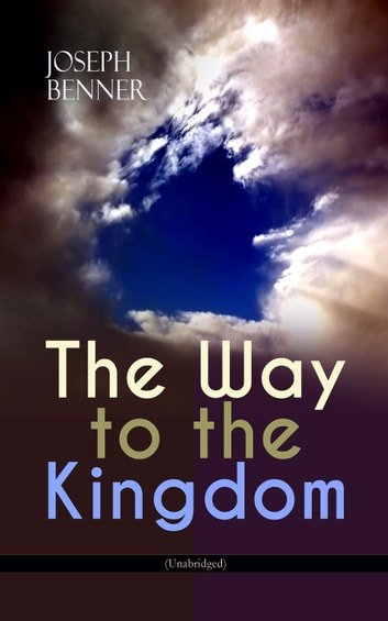 The Way to the Kingdom (Unabridged) eBook by Joseph Benner